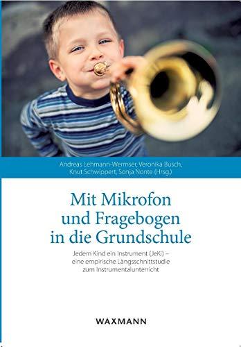 Mit Mikrofon und Fragebogen in die Grundschule: Jedem Kind ein Instrument (JeKi)  eine empirische Längsschnittstudie zum Instrumentalunterricht