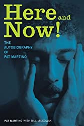 Here and Now!: The Autobiography of Pat Martino by Pat Martino (2011-11-15)
