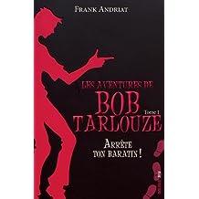 Les aventures de Bob Tarlouze T.1 ; Arrête ton baratin !