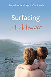 Surfacing - A Memoir: Sequel to Surviving Schizophrenia