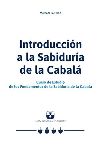Introducción a la Sabiduría de la Cabalá: Curso de Estudio de los Fundamentos de la Sabiduría de la Cabalá por Michael Laitman