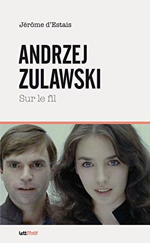 Andrzej Zulawski, sur le fil par Jérôme d' Estais