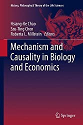 Mechanism and Causality in Biology and Economics (History, Philosophy and Theory of the Life Sciences)