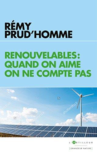 Le Mythe des énergies renouvelables : Quand on aime on ne compte pas