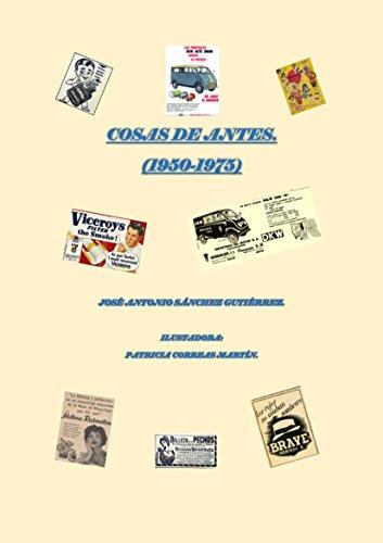 COSAS DE ANTES: 1950-1975 por JOSÉ ANTONIO SÁNCHEZ GUTIÉRREZ