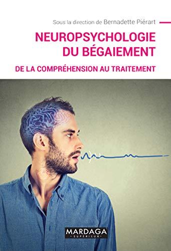 Neuropsychologie du bégaiement: De la compréhension au traitement (Psy-Evaluation, mesure, diagnostic t. 15) par Bernadette Piérart