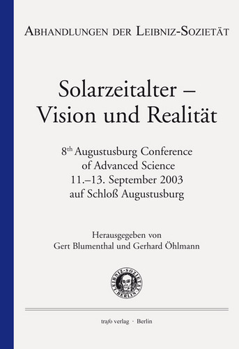Solarzeitalter – Vision und Realität: Konferenzband einer Tagung vom 11. bis 13. September 2003 auf Schloss Augustusburg (Abhandlungen der Leibniz-Sozietät)