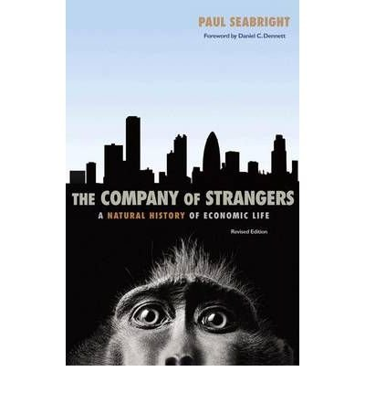 (THE COMPANY OF STRANGERS: A NATURAL HISTORY OF ECONOMIC LIFE (REVISED EDITION)) BY Seabright, Paul(Author)Paperback Apr-2010
