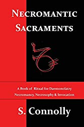 Necromantic Sacraments: A Book of Ritual for Daemonolatry Necromancy, Necrosophy & Invocation