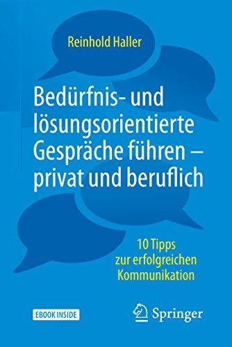 Bedürfnis- und lösungsorientierte Gespräche führen - privat und beruflich: 10 Tipps zur erfolgreichen Kommunikation