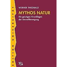 Mythos Natur: Die geistigen Grundlagen der Umweltbewegung (Edition Universität)