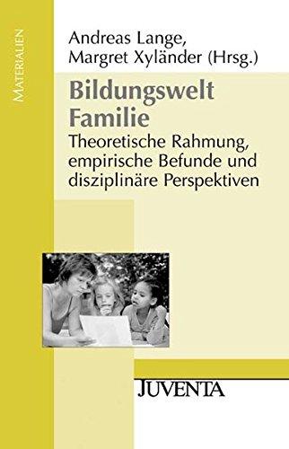 Bildungswelt Familie: Theoretische Rahmung, empirische Befunde und disziplinäre Perspektiven (Juventa Materialien)