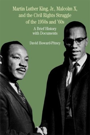 Martin Luther King, Jr., Malcolm X, and the Civil Rights Struggle of the 1950s and 1960s: A Brief History with Documents (The Bedford Series in History and Culture) 1st by Howard-Pitney, David (2004) Paperback