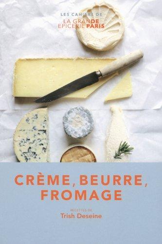 Crème, beurre, fromage par Trish Deseine