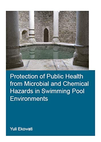 Protection of Public Health from Microbial and Chemical Hazards in Swimming Pool Environments (IHE Delft PhD Thesis Series) (English Edition) -