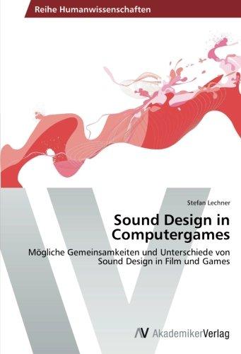 Sound Design in Computergames: Mögliche Gemeinsamkeiten und Unterschiede von Sound Design in Film und Games (Sound Design Für Film)