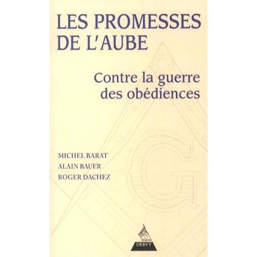 Les promesses de l'aube : Contre la guerre des obédiences, pour la franc-maçonnerie de la fraternité