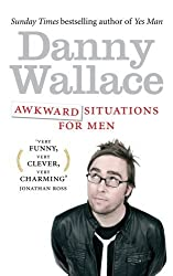 Awkward Situations for Men by Danny Wallace (2010-06-03)