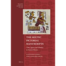 The Mixtec Pictorial Manuscripts: Time, Agency and Memory in Ancient Mexico (Early Americas: History and Culture, Band 1)