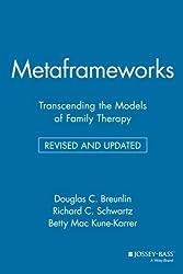 Metaframeworks: Transcending the Models of Family Therapy by Douglas C. Breunlin (1997-10-03)