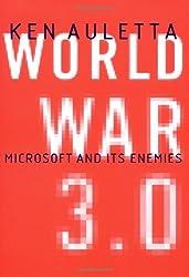 World War 3.0 : Microsoft and Its Enemies by Ken Auletta (2001-01-09)