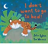 I Don't Want to Go to Bed! [Paperback] by Sykes, Julie; Warnes, Tim