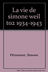 La Vie de Simone Weil : Tome 2, 1919-1934
