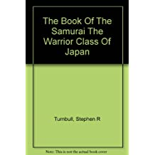 THE BOOK OF THE SAMURAI: THE WARRIOR CLASS OF JAPAN.