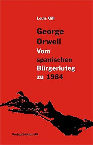 George Orwell - Vom spanischen Bürgerkrieg zu 1984