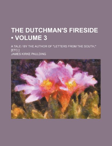 The Dutchman's Fireside (Volume 3); A Tale   by the Author of