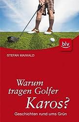 Warum tragen Golfer Karos?: Geschichten rund ums Grün