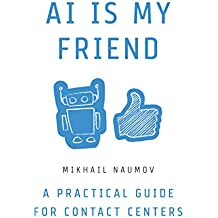 AI Is My Friend: A Practical Guide for Contact Centers (English Edition)