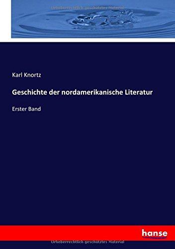 Geschichte der nordamerikanische Literatur: Erster Band