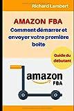 Amazon FBA : Comment démarrer et envoyer votre première boîte: Guide du...