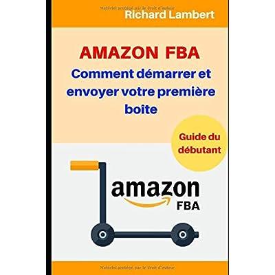 Amazon FBA : Comment démarrer et envoyer votre première boîte: Guide du débutant
