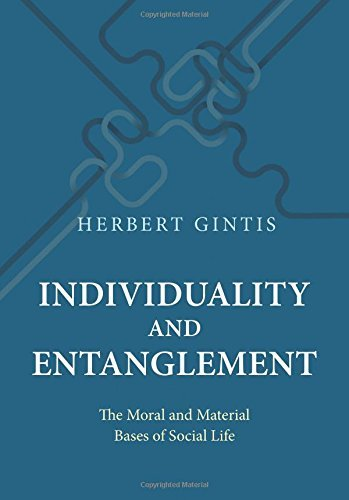 Individuality and Entanglement: The Moral and Material Bases of Social Life by Herbert Gintis (2016-10-18)