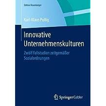 Innovative Unternehmenskulturen: Zwölf Fallstudien zeitgemäßer Sozialordnungen (Edition Rosenberger)