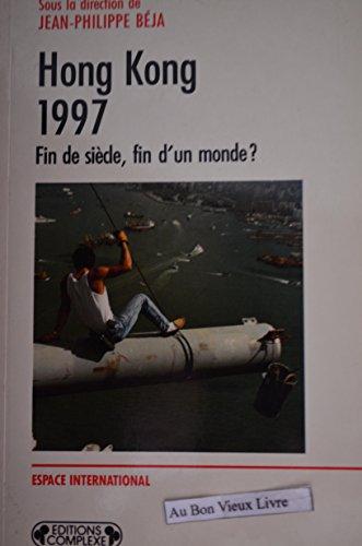 Hong Kong, 1997 : Fin de siècle, fin d'un monde ? par Jean-Philippe Béja