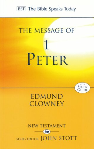 The Message of 1 Peter: The Way of the Cross (The Bible Speaks Today)