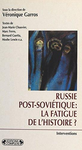 Russie post-soviétique : La Fatigue de l'histoire