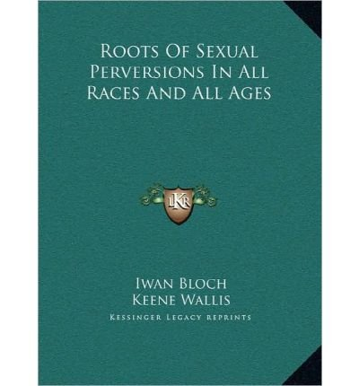Roots of Sexual Perversions in All Races and All Ages (Hardback) - Common