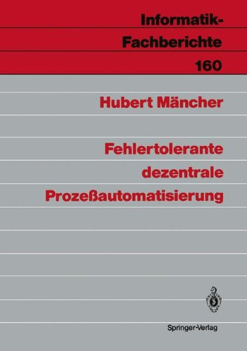Fehlertolerante dezentrale Prozeßautomatisierung (Informatik-Fachberichte) por Hubert Mäncher