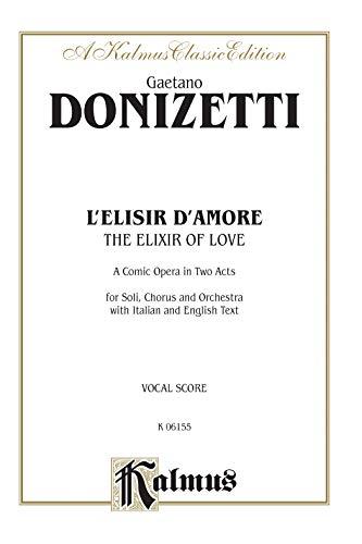 The Elixir of Love (L'Elisir D'Amore): Vocal Score (Italian, English Language Edition), Vocal Score (Kalmus Edition) -