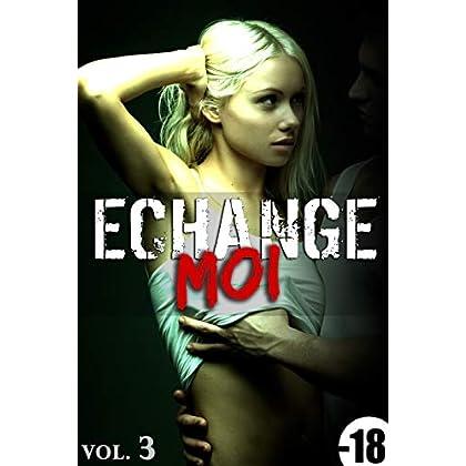 Echange-Moi / Vol. 3: (Érotique, HARD, Cuckhold, Adultère, Plan A Trois, Echangisme, Fantasme, Tabou)