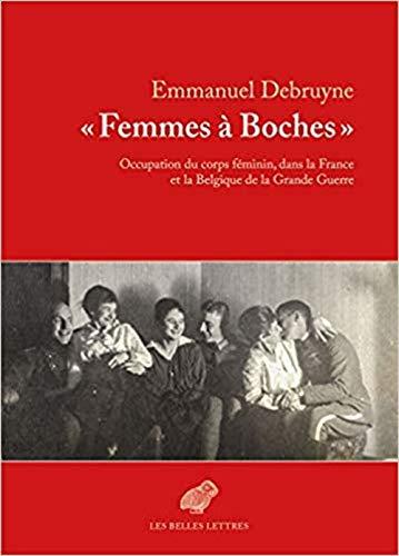 Femmes a boches  - occupation du corps feminin, dans la France et la belgique de la grande guerre