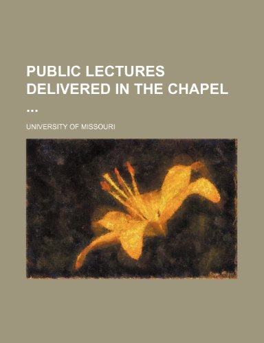 Public Lectures Delivered in the Chapel