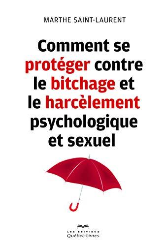 Comment se protéger contre le bitchage et le harcèlement psychologique et sexuel par Marthe Saint-laurent