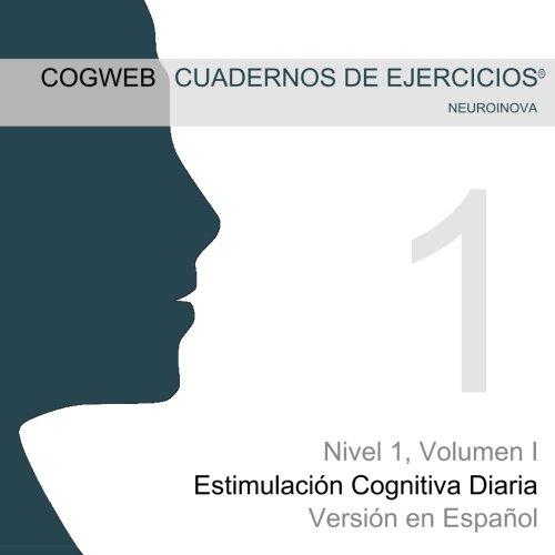 Cuadernos de Ejercicios Cogweb Nivel 1, Volumen I: Estimulación Cognitiva Diaria. Version Española por Joana Pais PhD