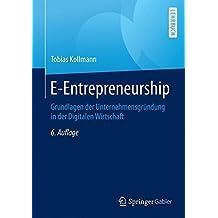 E-Entrepreneurship: Grundlagen der Unternehmensgründung in der Digitalen Wirtschaft