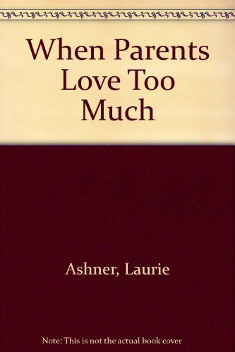 When Parents Love Too Much by Laurie Ashner (1991-04-01)